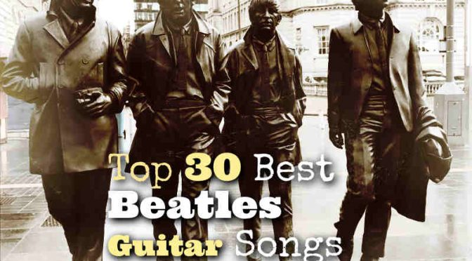 Top 30 Best Beatles Guitar Songs of All Time