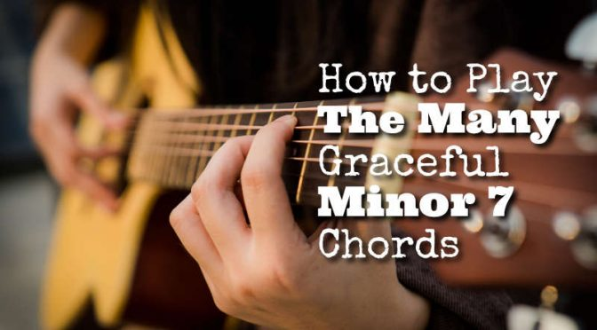 How to Play The Many Graceful Minor 7 Chords