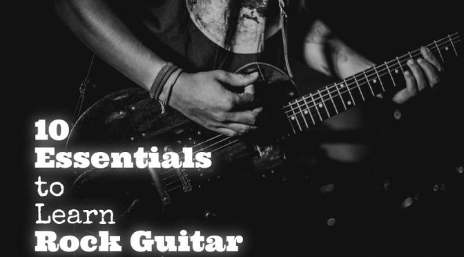 10 Essentials to Learn Rock Guitar